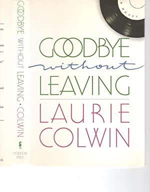 GOODBYE WITHOUT LEAVING. [SIGNED]: COLWIN, Laurie.