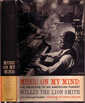MUSIC ON MY MIND: THE MEMOIRS OF AN AMERICAN PIANIST.: SMITH, Willie 'The Lion.' With George Hoefer...
