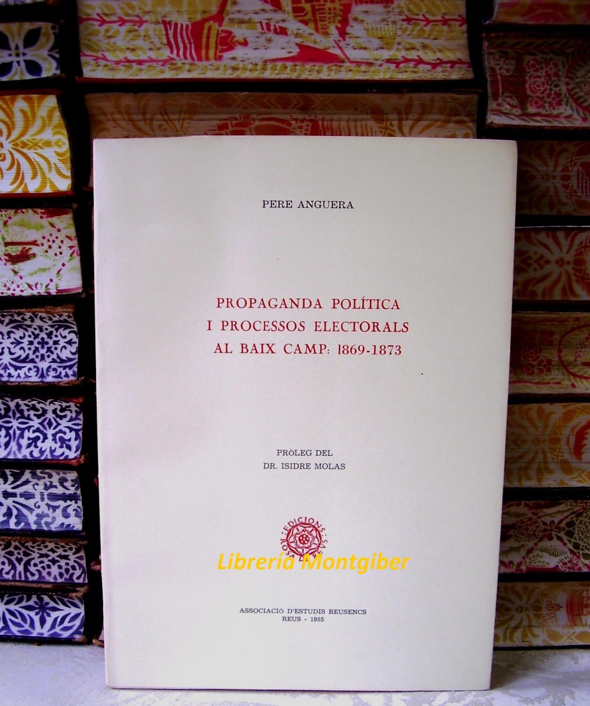 PROPAGANDA POLÍTICA I PROCESSOS ELECTORALS AL BAIX CAMP : ( 1869 -1873 ) . - Anguera, Pere
