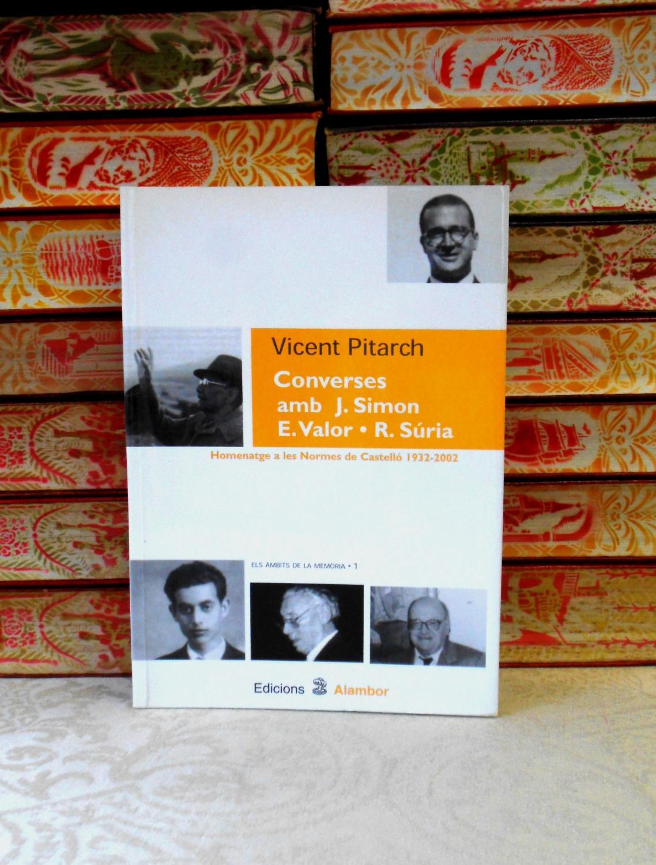 Converses amb J.Simon, E Valor, R Súria . Homenatge a les Normes de Castelló 1932-2002 . - Pitarch, Vicent