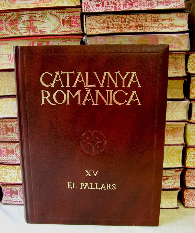 CATALUNYA ROMÀNICA . Vol XV . EL PALLARS - Pladevall i Font, Antoni ( Director de l'Obra ) .