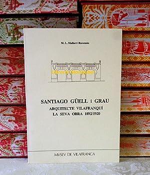 SANTIAGO GÜELL i GRAU . Arquitecte Vilafranquí. La seva obra 1892-1920: Mallart i ...