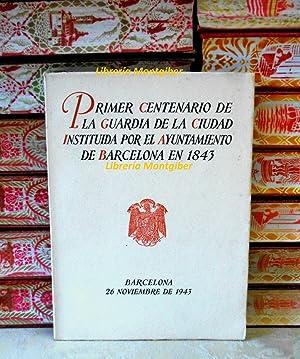 Primer centenario de la Guardia de la ciudad instituída por el Ayuntamiento de Barcelona en ...