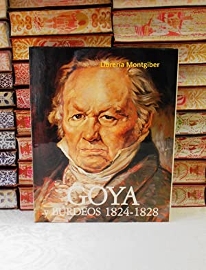 GOYA Y BURDEOS . 1824 - 1828: Fauque, Jacques /