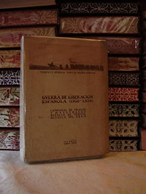 GUERRA DE LIBERACION ESPAÑOLA ( 1938-1939 ). Campañas de Aragón y Maestrazgo. ...