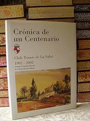 CRÓNICA DE UN CENTENARIO. Club Tennis de La Salut 1902-2002 .: Fernandez Borobia, Joaquin / ...