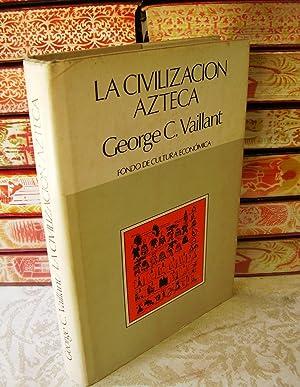 LA CIVILIZACION AZTECA . Origen, grandeza y: Vaillant, George C.