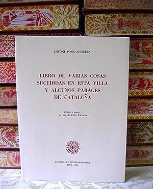 LIBRO DE VARIAS COSAS SUCEDIDAS EN ESTA VILLA Y ALGUNOS PARAGES DE CATALUÑA .: Pons Anguera,...