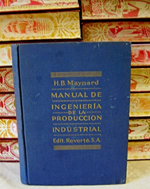 MANUAL DE INGENIERIA DE LA PRODUCCION INDUSTRIAL . ( Industrial Engineering Handbook ): Maynard, ...
