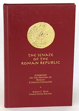 The Senate Of The Roman Republic; Addresses on the History of Roman Constitutionalism