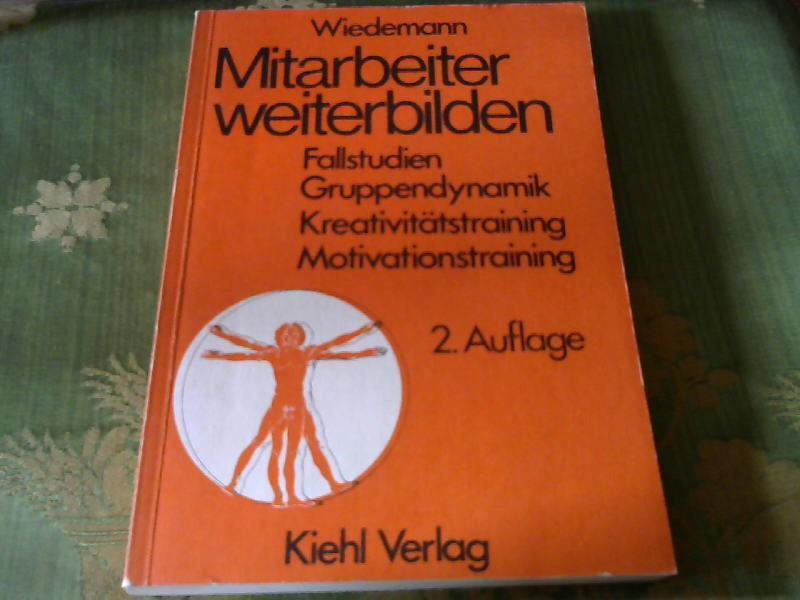 Mitarbeiter weiterbilden. Fallstudien, Gruppendynamik, Kreativitätstraining, Motivationstraining. - Herbert, Wiedemann