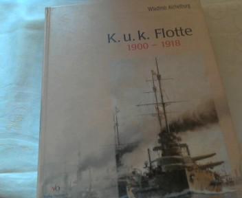 K.u.k. Flotte 1900 - 1918 : die letzten Kriegsschiffe Österreich-Ungarns in alten ...