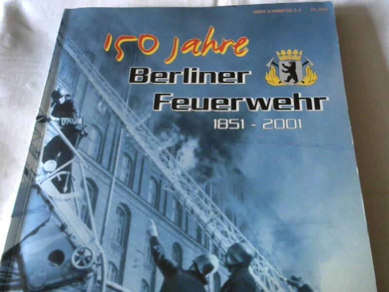 150 Jahre Berliner Feuerwehr 1851 - 2001. - Jens-Peter, Wilke