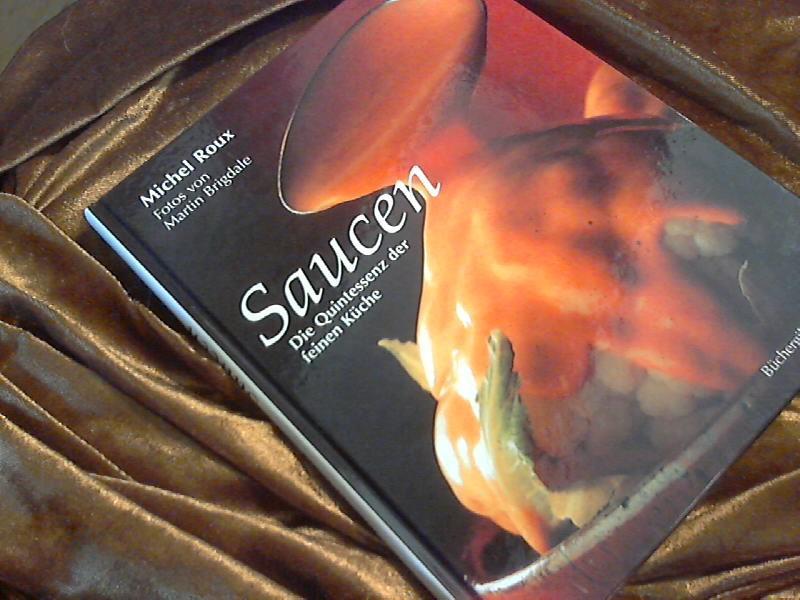 Saucen : die Quintessenz der feinen Küche.: Roux, Michel: