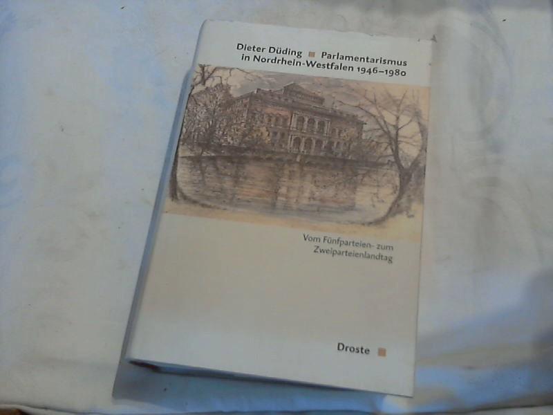 Parlamentarismus in Nordrhein-Westfalen 1946 - 1980 : Düding, Dieter (Verfasser):