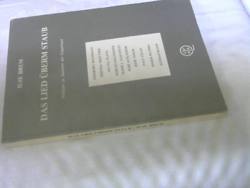 Das Lied überm Staub. Notizen zu Autoren der Gegenwart ( I. Bachmann, P. Celan u.a.) - Brem, Ilse