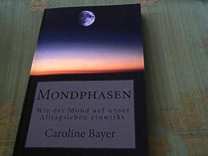 Mondphasen: Wie die Kräfte des Monds auf: Bayer, Caroline: