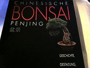 Chinesische Bonsai Penjing. Geschichte, Gestaltung, Gesunderhaltung und: Benz, Willi und