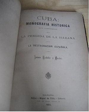 1883 CUBA MONOGRAFIA HISTORICA QUE COMPRENDE DES LA PERDIDA DE LA HABANA HASTA LA RESTAURACION ...