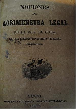1863 NOCIONES DE AGRIMENSURA LEGAL DE LA ISLA DE CUBA. ESTEBAN PICHARDO. ACOMPAÑADO DE ...