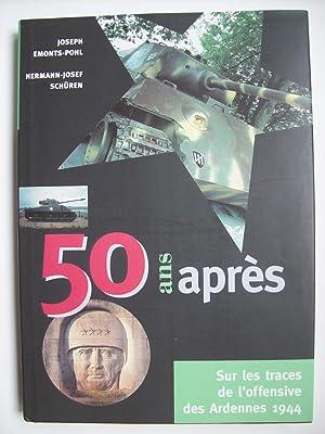 50 ans après, sur les traces de l'offensive des Ardennes 1944.: EMONTS-POHL Joseph, ...