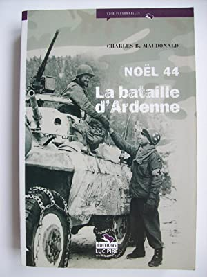 Noël 44, la bataille d'Ardenne.: Charles B. MACDONALD