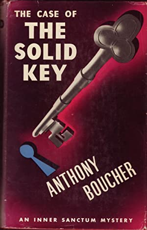 The Case of the Solid Key: Boucher, Anthony