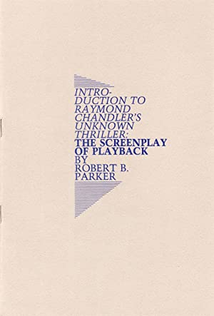 Introduction to Raymond Chandler's Unknown Thriller: THE SCREENPLAY OF PLAYBACK: Parker, Robet...