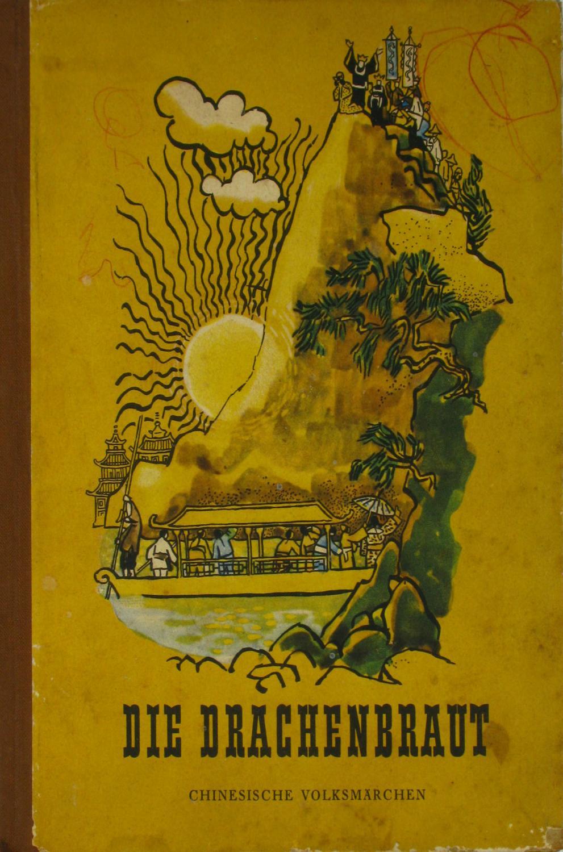 Die Drachenbraut. Chinesische Volksmärchen.,: Wedding, Alex (Auswahl):