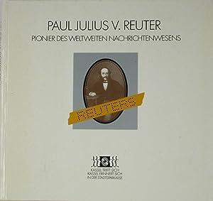 Paul Julius v. Reuter. Pionier des weltweiten: Kulle, Gerd, Jörg