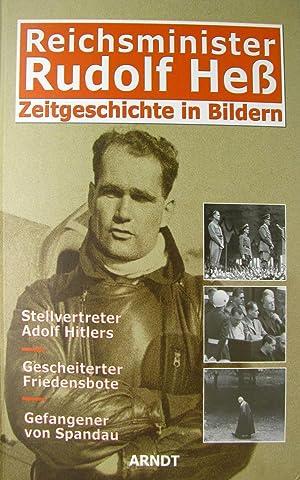 Reichsminister Rudolf Heß. Stellvertreter Hitlers, gescheiterter Friedensbote,