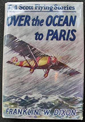 Over the Ocean to Paris or Ted Scott's Daring Long-Distance Flight: Franklin W. Dixon