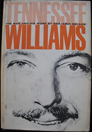 Tennessee Williams The Man And His Work: Benjamin Nelson