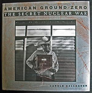 American Ground Zero: The Secret Nuclear War: Carole Gallagher