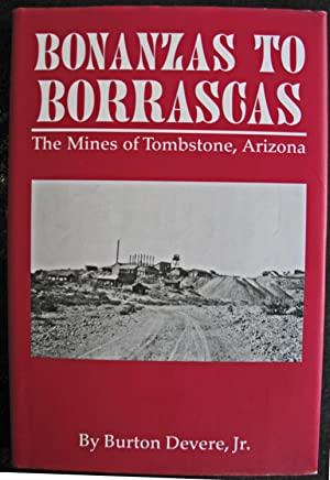 Bonanzas To Borrascas : The Mines of Tombstone, Arizona: Burton Devere,Jr.