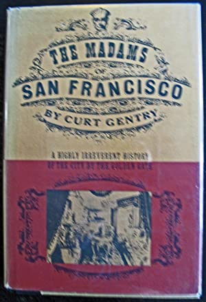 The Madams Of San Francisco/ An Irreverent: Curt Gentry