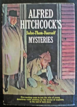 Alfred Hitchcock's Solve-Them- Yourself Mysteries: Alfred Hitchcock
