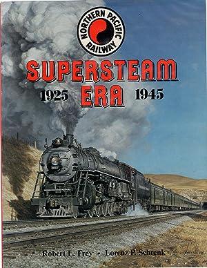 Northern Pacific Supersteam Era 1925-1945: Robert L. Frey and Lorenz P. Schrenk