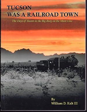 Tucson Was a Railroad Town: William D. Kalt III