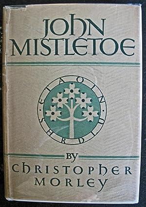 John Mistletoe: Christopher Morley