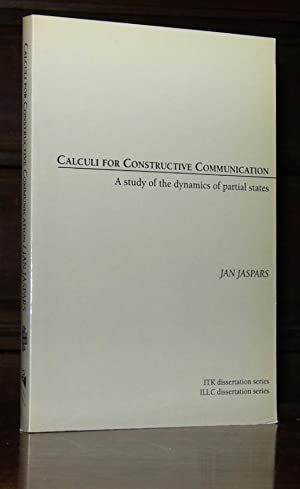 Calculi for Constructive Communication: A Study of the Dynamics of Partial States