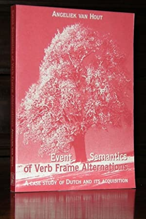 Event Semantics of Verb Frame Alternations: A Case Study of Dutch and Its Acquisition (Outstandin...