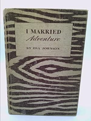 I Married Adventure: The Lives and Adventures: Osa Johnson