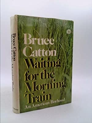 Waiting for the Morning Train : An: Bruce Catton