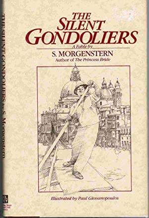 The Silent Gondoliers A Fable by S. Morgenstern: Morgenstern, S.; Giovanopoulos, Paul, (ill.).