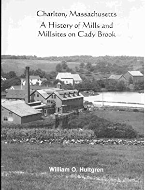 Charlton, Massachusetts A History of Mills and Millsites on Cady Brook: Hultgren, William O.