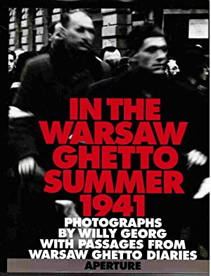 In the Warsaw Ghetto Summer 1941, Photographs by Willy Georg with Passages from Warsaw Ghetto ...