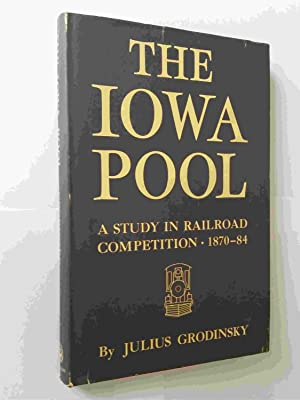 The Iowa Pool A Study in Railroad Competition, 1870-84: Grodinsky, Julius