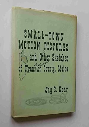 Small-Town Motion Pictures and Other Sketches of: Hoar, Jay S.