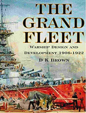 The Grand Fleet Warship Design and Development 1906-1922: Brown, David K.